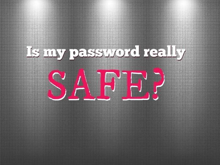 Is your password really safe?