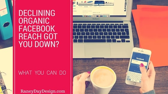 Declining Organic Reach on Facebook Got You Down? What You Can Do