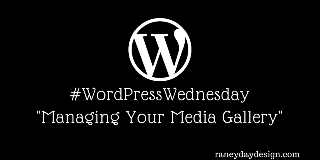 WordPress Wednesday Tip #10 - Managing Your Media Gallery