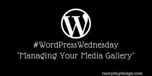 WordPress Wednesday Tip #10 - Managing Your Media Gallery