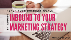 reach your business goals by adding inbound to your marketing strategy