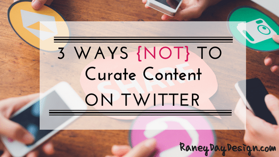 3 Ways {Not} to Curate Content for Your Twitter Followers
