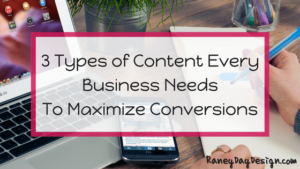 3 types of content every business needs to create to maximize conversions