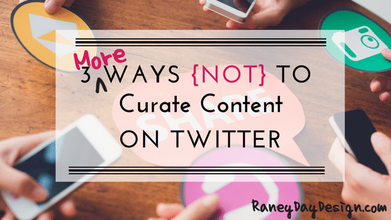 3 More Ways Not to Curate Content on Twitter