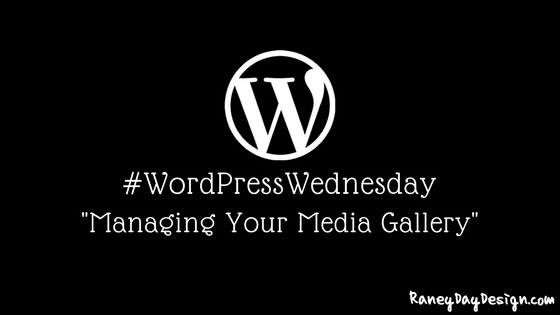 WordPress Wednesday Tip How to manage your media gallery