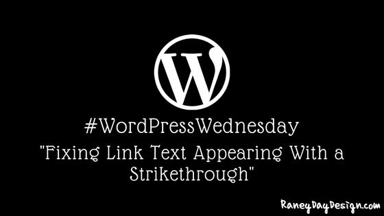 wordpress wednesday tip #14: fixing link text appearing with a strikethrough