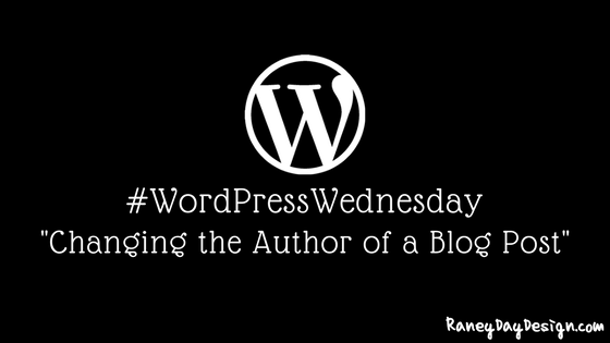 WordPress Wednesday Tip 17: How to change the Author of a Blog Post