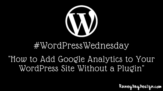WordPress Wednesday Tip 24: How to Add Google Analytics to WordPress Without a Plugin