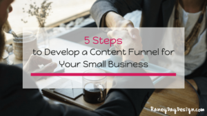 5 Steps to Develop a Content Marketing Funnel for Your Small Business