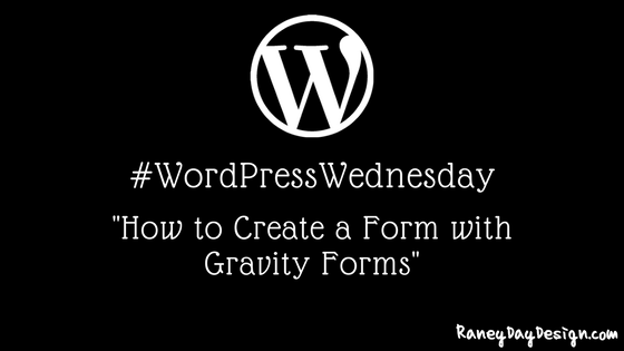 WordPress Wednesday Tip 28: How to Create a Form with Gravity Forms