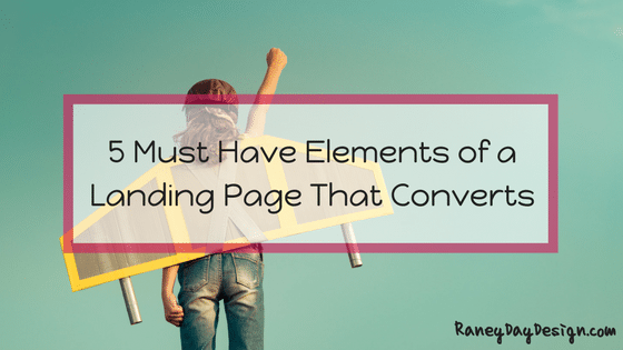 5 Must Have Elements of a Landing Page that Converts