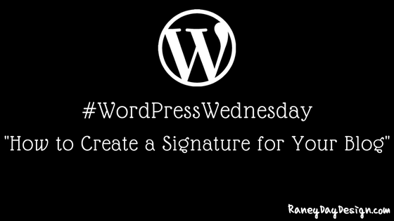 WordPress Wednesday Tip 29: How to Create a Signature for Your Blog