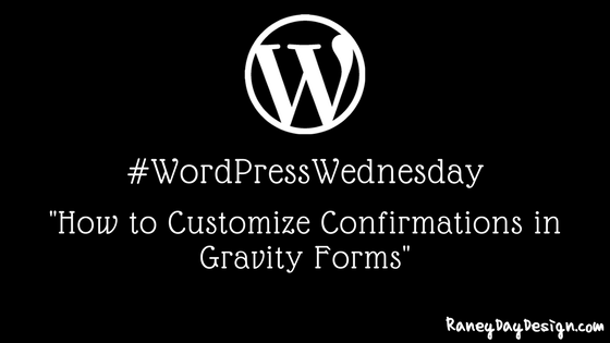 WordPress Wednesday Tip 30: How to Customize Confirmations in Gravity Forms