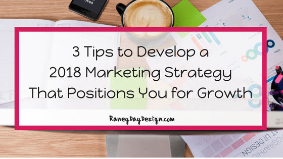 3 Tips to Develop a 2018 Digital Marketing Strategy that Positions You For Growth