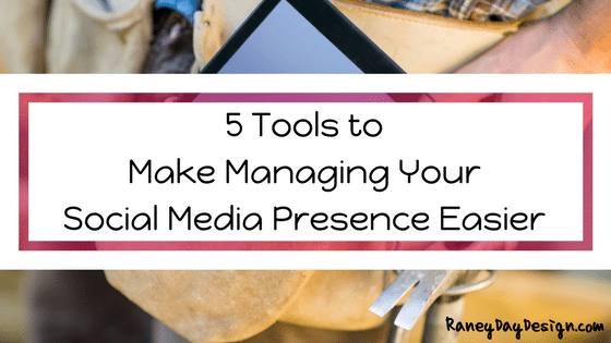 5 Tools that Make Managing Your Social Media Presence Easier