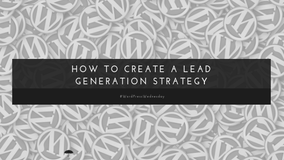 How to Create a Lead Generation Strategy